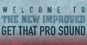 Welcome To The New Improved Get That Pro Sound